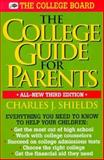 The College Guide for Parents : Everything You Need to Know, Shields, Charles J., 0874474744