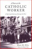 Year at the Catholic Worker : A Spiritual Journey among the Poor, Ellis, Marc H., 0918954746