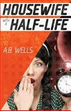 Housewife with a Half-Life, A. B. Wells, 1475234740