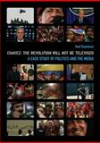 Chavez - The Revolution Will Not Be Televised : A Case Study of Politics and the Media, Hogg, James and Stoneman, Rod, 1905674740