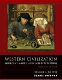 Western Civilization, Volume 1 : Sources, Images, and Interpretations, To 1700, Sherman, Dennis, 0073284750