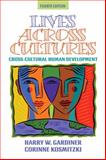 Lives Across Cultures : Cross-Cultural Human Development, Gardiner, Harry W. and Kosmitzki, Corinne, 0205494757
