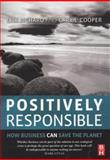 Positively Responsible : How Business Can Save the Planet, Bichard, Erik and Cooper, Cary L., 0750684755