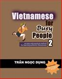 Vietnamese for Busy People 2 : An Easy and Practical Method for Learning Authentic Vietnamese, Dung, Tran Ngoc, 0757544754