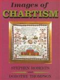Images of Chartism, Roberts, Stephen and Thompson, Dorothy, 0850364752