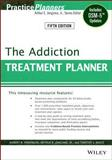 The Addiction Treatment Planner : Includes Dsm-5 Updates, Perkinson, Robert R. and Bruce, Timothy J., 1118414756