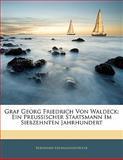 Graf Georg Friedrich Von Waldeck: Ein Preussischer Staatsmann Im Siebzehnten Jahrhundert, Bernhard Erdmannsdörffer, 1142484750