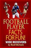 Football Player Facts for Fun! Wide Receivers, Wyatt Michaels, 1490594752