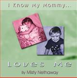 I Know My Mommy Loves Me, Nethaway, Misty, 1606724754