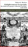 Enlightenment Geography : The Political Languages of British Geography, 1650-1850, Mayhew, Robert J., 0312234759