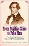 From Fugitive Slave to Free Man : The Autobiographies of William Wells Brown, Brown, William Wells, 0826214754