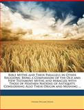 Bible Myths and Their Parallels in Other Religions, Thomas William Doane, 1147044759