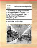 The History of England from the Accession of James I to That of the Brunswick Line by Catherine Macaulay, Catharine Macaulay, 1170404758