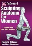 Delavier's Sculpting Anatomy for Women, Frederic Delavier and Jean-Pierre Clemenceau, 1450434754
