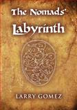 The Nomads' Labyrinth, Larry Gomez, 1480064750