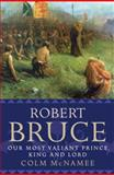 Robert Bruce : Our Most Valiant Prince, King and Lord, McNamee, Colm, 1841584754
