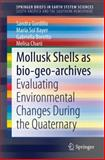 Mollusk Shells As Bio-Geo-Archives : Evaluating Environmental Changes During the Quaternary, Gordillo, Sandra and Bayer, María Sol, 3319034758