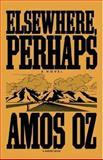 Elsewhere, Perhaps, Amos Oz, 0156284758