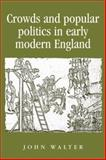 Crowds and Popular Politics in Early Modern England, Walter, John, 0719074754