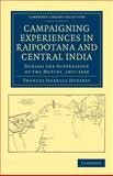 Campaigning Experiences in Rajpootana and Central India : During the Suppression of the Mutiny, 1857-1858, Duberly, Frances Isabella, 1108044751