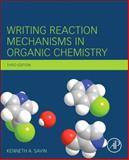 Writing Reaction Mechanisms in Organic Chemistry, Savin, Kenneth A., 012411475X