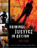 Criminal Justice in Action : The Core, Gaines, Larry K. and Miller, Roger LeRoy, 0495094757
