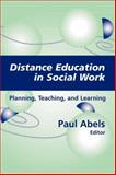 Distance Education in Social Work : Planning, Teaching, and Learning, Abels, Paul, 0826124755