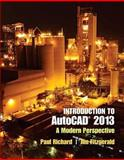 Introduction to AutoCAD 2013 : A Modern Perspective, Richard, Paul and Fitzgerald, Jim, 0132954753