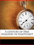 A Century of Free Masonry in Nantucket, Alexander Starbuck, 1149304758