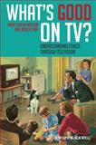 What's Good on TV? : Understanding Ethics Through Television, Arp, Robert and Watson, Jamie Carlin, 1405194758
