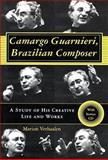 Camargo Guarnieri, Brazilian Composer : A Study of His Creative Life and Works, Verhaalen, Marion, 0253344751