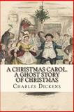 A Christmas Carol. a Ghost Story of Christmas, Charles Dickens, 1494364751