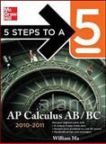 5 Steps to a 5 AP Calculus AB and BC, 2010-2011 Edition, Ma, William, 0071624759