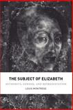 The Subject of Elizabeth : Authority, Gender, and Representation, Montrose, Louis, 0226534758