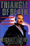 Triangle of Death, Michael K. Levine and Laura Kavanau, 0385314752