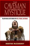 The Caveman Mystique : Pop-Darwinism and the Debates over Sex, Violence, and Science, McCaughey, Martha, 0415934753