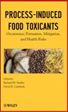 Process-Induced Food Toxicants : Occurrence, Formation, Mitigation, and Health Risks, Stadler, Richard H., 0470074752