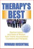 Therapy's Best : Practical Advice and Gems of Wisdom from Twenty Accompolished Counselors and Therapists, Rosenthal, Howard, 0789024756