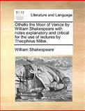 Othello the Moor of Venice by William Shakespeare with Notes Explanatory and Critical for the Use of Lectures by Theophilus Miller, William Shakespeare, 1170454755