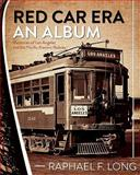 Red Car Era an Album, Raphael F. Long, 1452844755