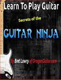 Learn to Play Guitar Secrets of the Guitar Ninja, Bret Lowry, 150059475X