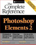 Photoshop® Elements : The Complete Reference, Milburn, Ken and Hirsch, Gene, 0072224754