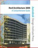 Revit Architecture 2009 : A Comprehensive Guide, Goldberg, H. Edward, 0135134757