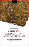 Crisis and Survival in Late Medieval Ireland : The English of Louth and Their Neighbours, 1330-1450, Smith, Brendan, 0199594759