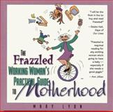 The Frazzled Working Woman's Practical Guide to Motherhood, Mary Lyon, 0914984756