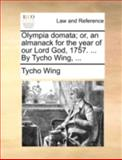 Olympia Domata; or, an Almanack for the Year of Our Lord God, 1757 by Tycho Wing, Tycho Wing, 1170514758