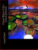 Giant Water Lily~ Lined Journal, Laurel Marie Sobol, 1492294756