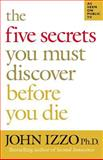 The Five Secrets You Must Discover Before You Die, John B. Izzo, 1576754758