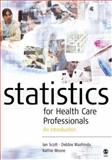 Statistics for Health Care Professionals : An Introduction, Mazhindu, Debbie and Moore, Kathie, 076197475X