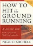 How to Hit the Ground Running, Neal O. Michell, 0898694752